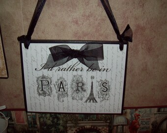 FRENCH decor...SHABBY chic decor..I'd rather be in Paris plaque,PARIS decor,wall decor,wall hanging,Paris bedroom decor,French bedroom