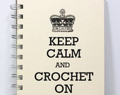 Crochet Journal Notebook Diary Sketch Book - Keep Calm and Crochet On - Small Notebook 5.5 x 4.25 Inches - Ivory