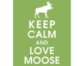Keep Calm and LOVE MOOSE (B) - Art Print (Featured in Grass) Keep Calm Art Prints and Posters