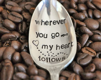Wherever you go...my heart follows (TM) - Vintage, Hand Stamped Coffee Spoon for your Coffee Lovers