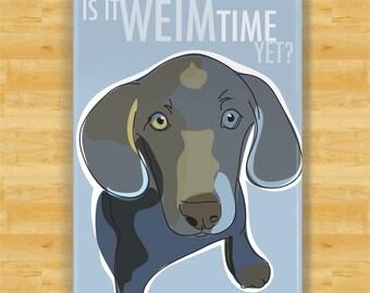 Weimaraner Magnet - Is It Weim Time Yet - Fridge Refrigerator Cute Dog Magnet