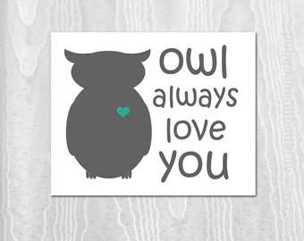 Owl Print, Valentine Print, Children's Art Print Poster, Kids Wall Art, Woodland Nursery Print, Owl Always Love You, teal, grey, gray, Owl