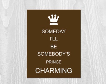 Modern Nursery Kids Wall Art, Wall Decor, Children's Art Print, Boys Nursery Art Print, Prince, Someday I'll Be Somebody's Prince Charming