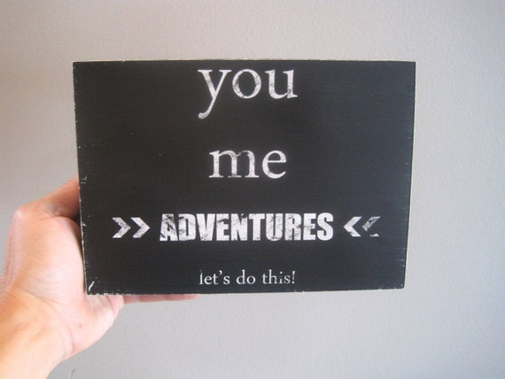 Valentine Print -  Adventure Print,  Woodblock, Art Block, 5x7 woodblock, Office,  Wedding Signage, Black, You Me Adventures Let's Do This