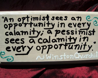 Great Quotes-- Winston Churchill-- Optimists and Pessimists-- Hand Painted Wooden Sign