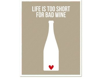 Life's too short for bad wine 8 x 10 Choose Colors SALE buy 2 get 3 inspirational funny poster