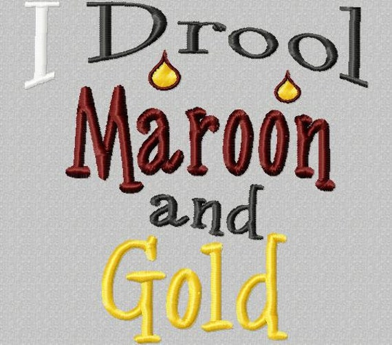 I Drool Maroon and Gold - Machine Embroidery Design - 8 Sizes