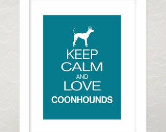 Coonhound print, Keep Calm and Love Coonhounds, Dog Art Print Poster