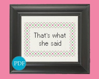 INSTANT DOWNLOAD PDF cross stitch quote counted pattern That's what she said