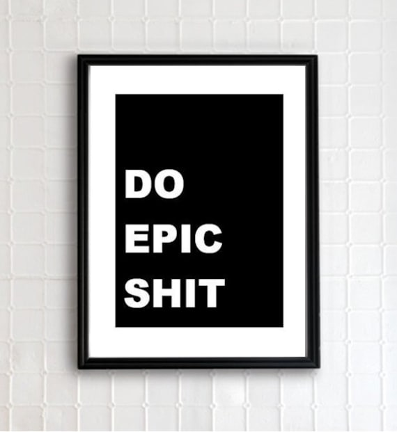 do epic shit. 8.5x11 quote poster print - FAST SHIPPING