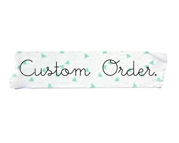 Custom Order for Amy.