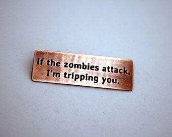 If The Zombies Attack Im Tripping You - Copper Pin
