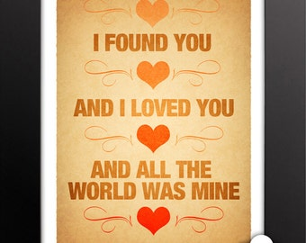 Print: I found you, and I loved you, and all the world was mine — love, anniversary, wedding, poetry