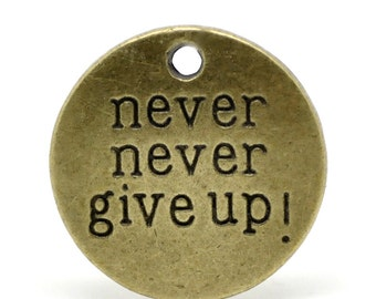 5 Never Never Give Up Bronze Charms - 20mm - Ships IMMEDIAATELY  from California - BC446