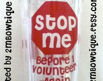 Personalized Tumbler Cups -- Stop Me Before I Volunteer Again