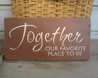 Together ... Our Favorite Place To Be -- Painted Wooden Sign