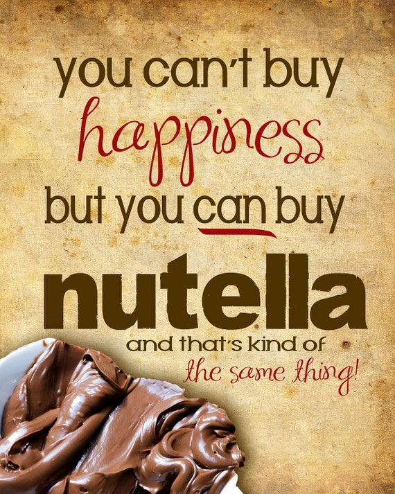 Nutella you can't buy happiness funny quote poster... digital file