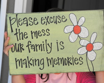 please excuse the mess our family is making memories wood sign