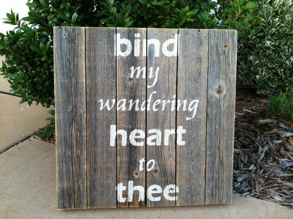 Bind My Wandering Heart To Thee rustic sign made from old fencing