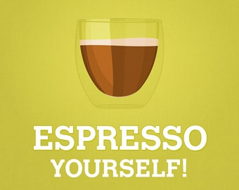 "Espresso Yourself Coffee Print - Home Decor Espresso Poster - 13x19"" A3plus"
