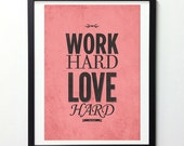 """Typography Poster """"Work Hard Love Hard Play Hard"""" Love Sign, Inspirational Print, Quote Prints, Motivational Art, Love Print, Giclee Print"""