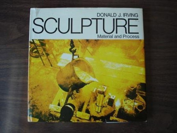 SCULPTURE MATERIAL And PROCESS Donald J. Irving 1970 Instructional use of Sculpting Materials Many Art Photos diy How To For Emerging Artist