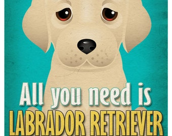 Labrador Retriever Art Print - All You Need is Labrador Retriever Love Poster 11x14 - Yellow Lab Art - Dogs Incorporated