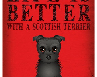 Life is Better with a Scottish Terrier Art Print 11x14 - Custom Dog Print