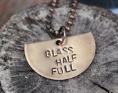 Glass Half Full Necklace, Hand Stamped Copper Pendant with Ball Chain