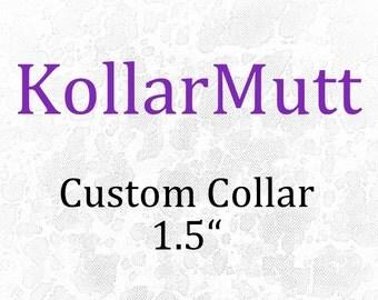"""Custom Collar - 1.5"""""""