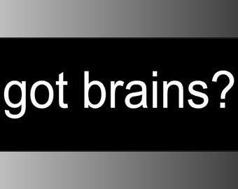 Got Brains Bumper Sticker Decal