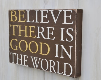 Custom Wood Sign - Believe there is good in the world - Hand Painted Typography Word Art Home Wall Decor