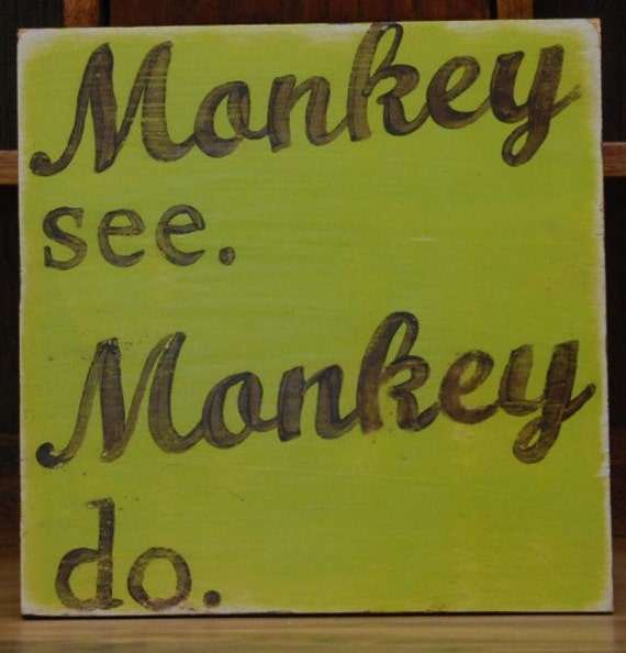 "Monkey See Monkey Do hand-painted wooden sign 12"" x 12"""