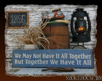 We May Not Have It All Together But Together We Have It All Primitive Smokehouse Stenciled Sign Decor
