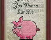 EAT PIG Print On Upcycled Vintage Book Page You Know You Wanna Eat Me Art Book Print
