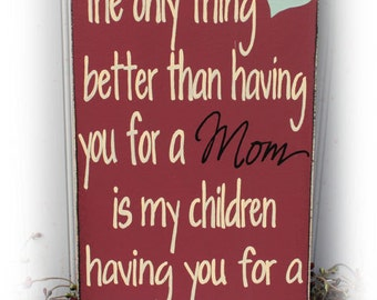 Nanny Sign The Only Thing Better Than Having You For A Mom Is My Children Having You For A Nanny Wood Sign
