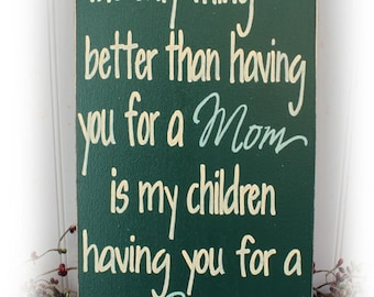 Nana Sign   The Only Thing Better Than Having You For A Mom Is My Children Having You For A Nana Wood Sign