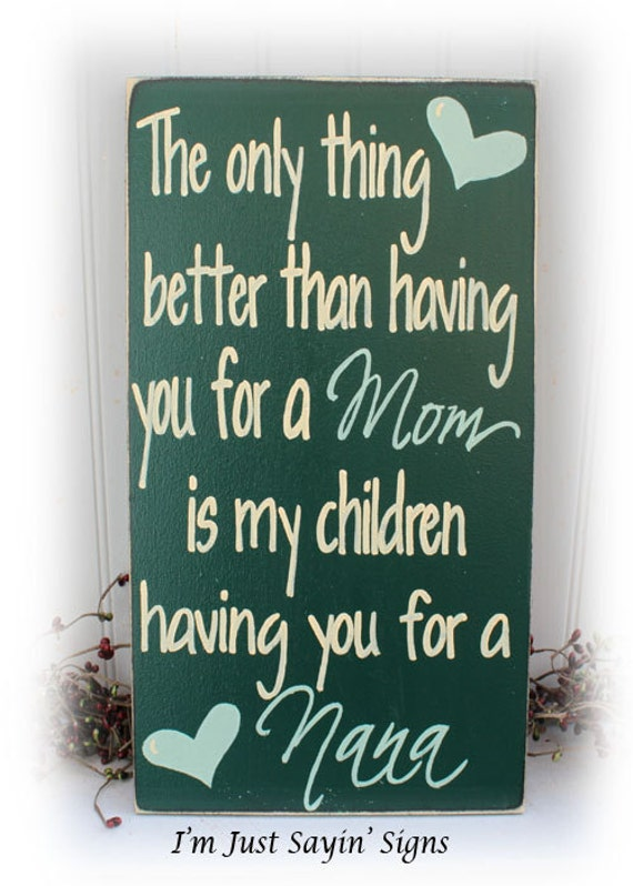 Nana Sign The Only Thing Better Than Having You For A Mom Is