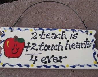 Teacher Gift  15026 2 Teach is 2 Touch Hearts Forever Sign