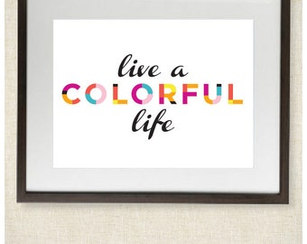 Live a Colorful Life 8x10 Print