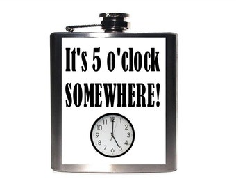 It's 5 O'Clock Somewhere Funny Flask - Sarcastic - Humorous - 6oz Stainless Steel Flask/