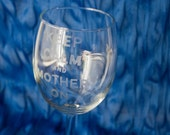 Keep Calm and Mother On - customized etched wine glasses, champagne flutes, or tumblers