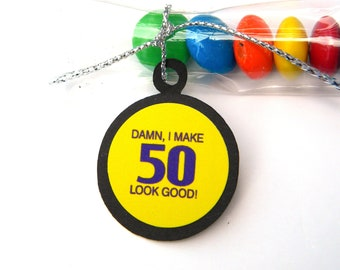 50th Birthday Candy Treat Bag Favors - Damn I Make 50 Look Good