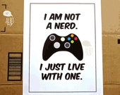 I am Not a Nerd.... Modern Game Prints. Graphic Illustration. Xbox or Playstation Controller.