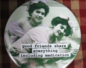 Funny friendship  Magnet. Good Friends share medication  3 inch mylar