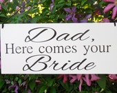 Dad here comes your Bride Sign, Here comes your bride, here comes the bride, wedding sign, wedding signage, custom sign, custom wood sign