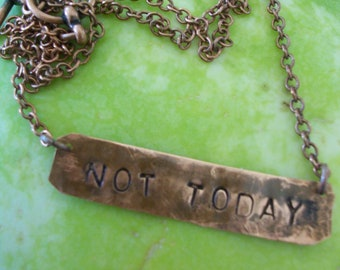 Not today Necklace ~ Hand Hammered copper  ~ old world thrones style jewelry