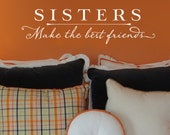 Sisters make the best friends - SALE BLACK - Vinyl Wall Decal