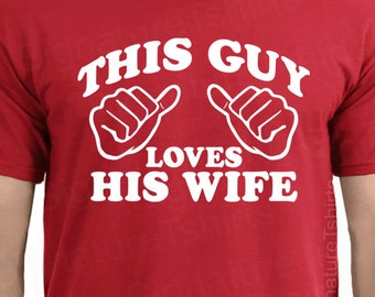 Gift for Husband Valentine's day gift idea for men Anniversary I love my wife funny gag gift shirt this guy loves his wife tshirt