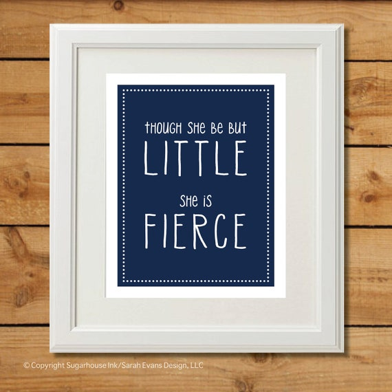 Though She Be But Little - Printable Art - She is Fierce - Navy Blue